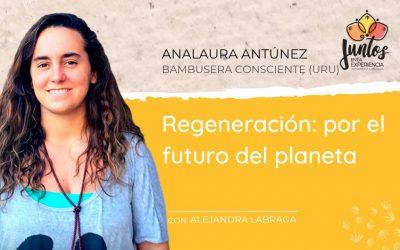 Regeneración, por el futuro del planeta